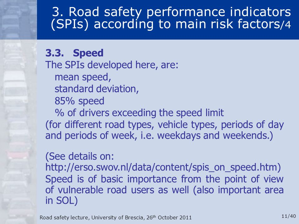 Road safety lecture, University of Brescia, 26 th October 2011 11/40 3. Road safety performance indicators (SPIs) according to main risk factors /4 3.