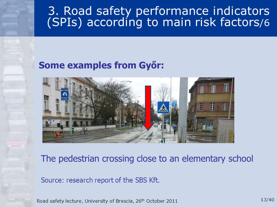 Road safety lecture, University of Brescia, 26 th October 2011 13/40 3. Road safety performance indicators (SPIs) according to main risk factors /6 Th