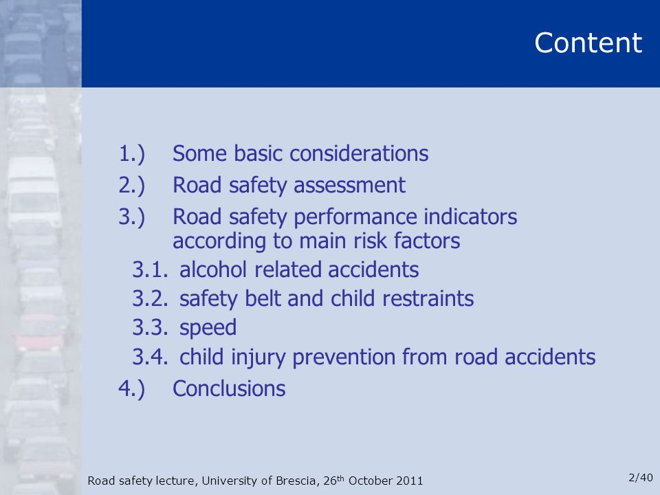 Road safety lecture, University of Brescia, 26 th October 2011 2/40 Content 1.)Some basic considerations 2.)Road safety assessment 3.)Road safety perf