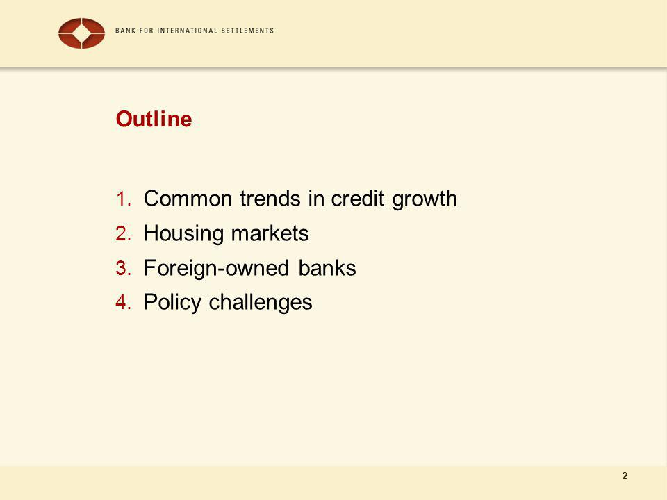2 Outline 1. Common trends in credit growth 2. Housing markets 3.