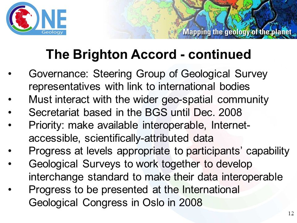 12 Governance: Steering Group of Geological Survey representatives with link to international bodies Must interact with the wider geo-spatial community Secretariat based in the BGS until Dec.
