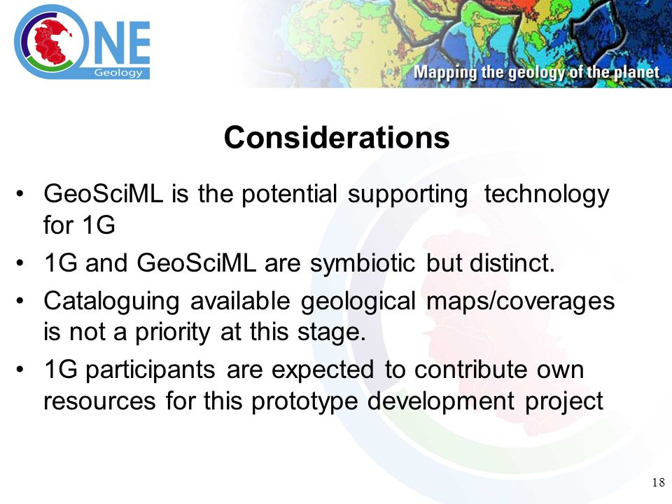 18 GeoSciML is the potential supporting technology for 1G 1G and GeoSciML are symbiotic but distinct. Cataloguing available geological maps/coverages