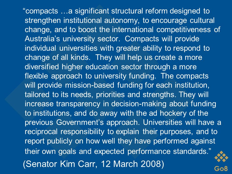 compacts …a significant structural reform designed to strengthen institutional autonomy, to encourage cultural change, and to boost the international competitiveness of Australia's university sector.