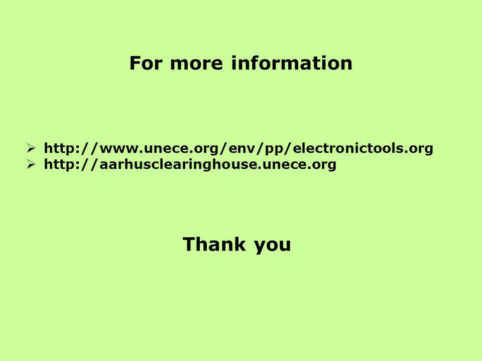 For more information  http://www.unece.org/env/pp/electronictools.org  http://aarhusclearinghouse.unece.org Thank you