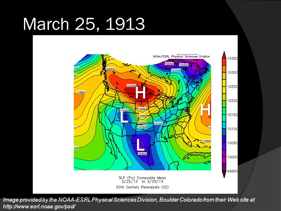 March 25, 1913 Image provided by the NOAA-ESRL Physical Sciences Division, Boulder Colorado from their Web site at http://www.esrl.noaa.gov/psd/ 60 40 33 26 20 47 MPH 54