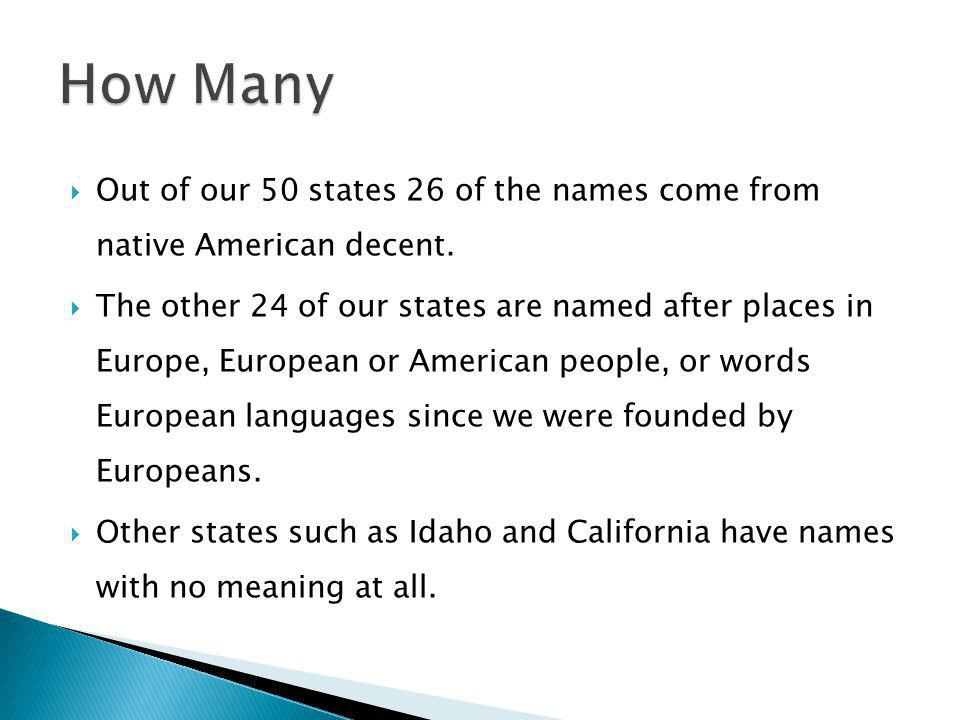  Out of our 50 states 26 of the names come from native American decent.
