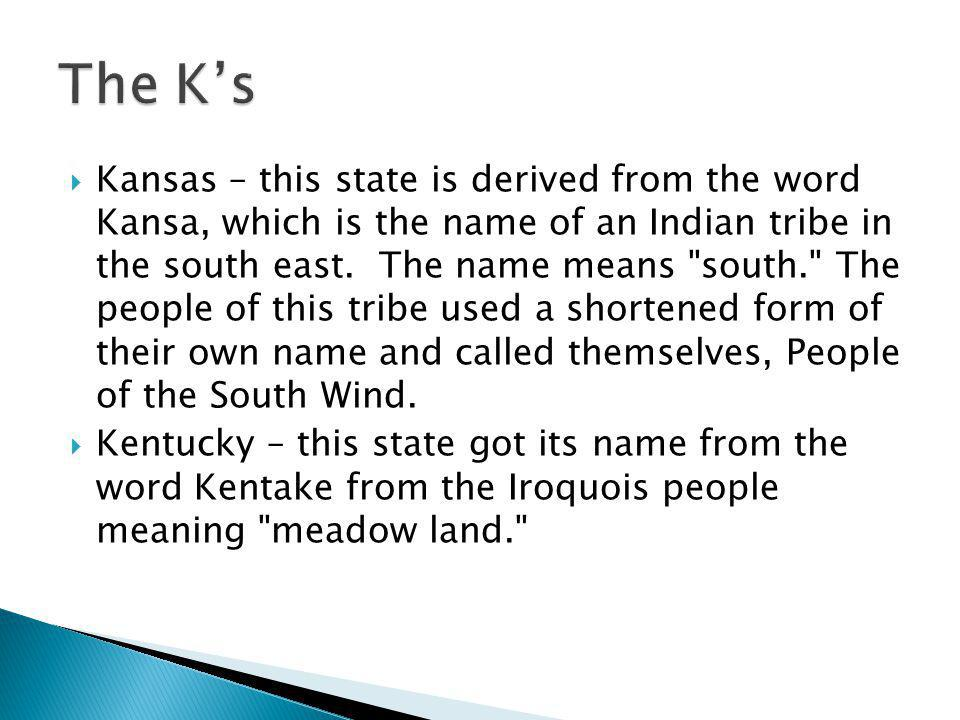  Kansas – this state is derived from the word Kansa, which is the name of an Indian tribe in the south east.