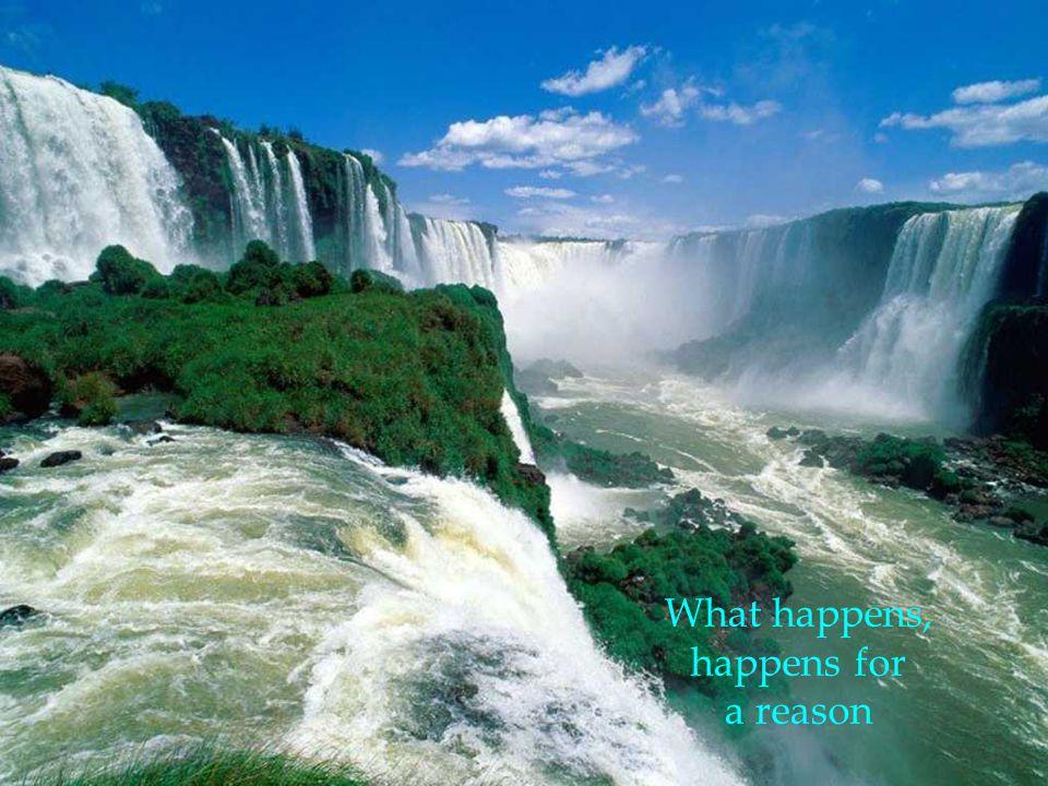 What happens, happens for a reason