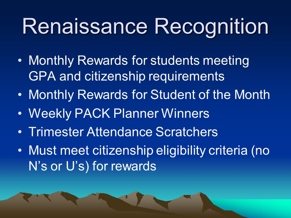 Renaissance Recognition Monthly Rewards for students meeting GPA and citizenship requirements Monthly Rewards for Student of the Month Weekly PACK Pla