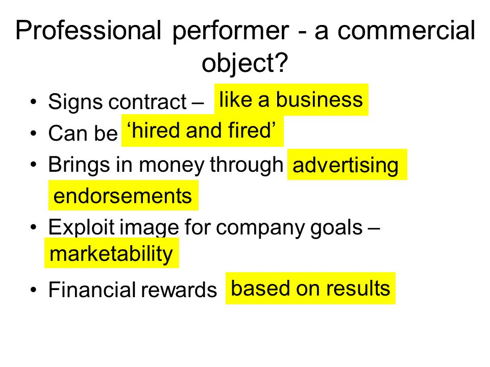 Professional performer - a commercial object.