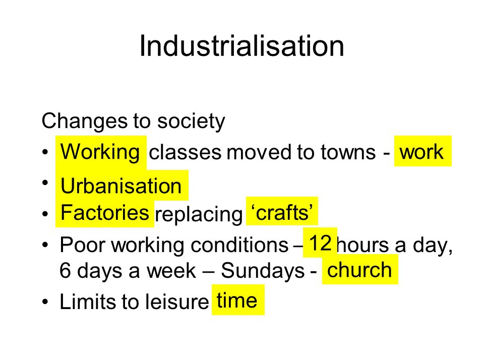 Industrialisation Changes to society classes moved to towns - replacing Poor working conditions – hours a day, 6 days a week – Sundays - Limits to leisure Workingwork Urbanisation Factories'crafts' 12 church time