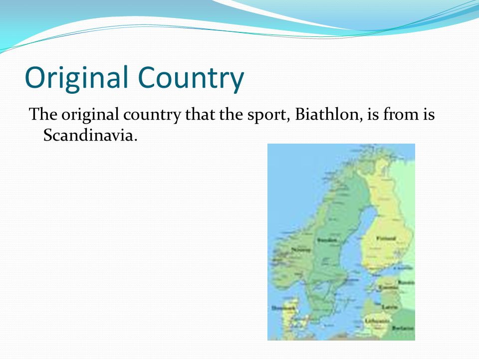 Original Country The original country that the sport, Biathlon, is from is Scandinavia.