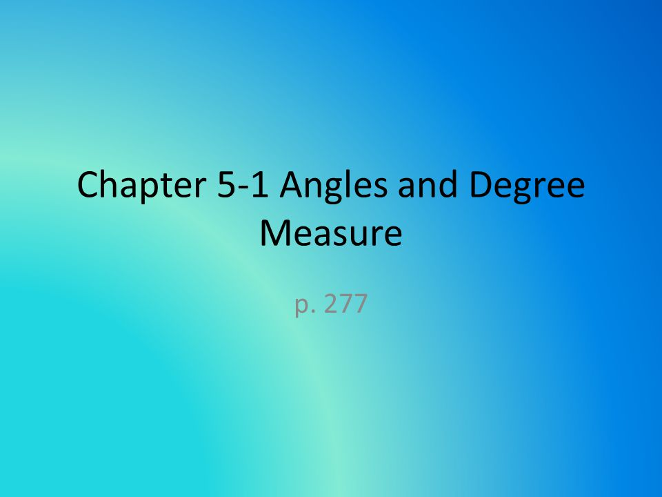 Chapter 5-1 Angles and Degree Measure p. 277