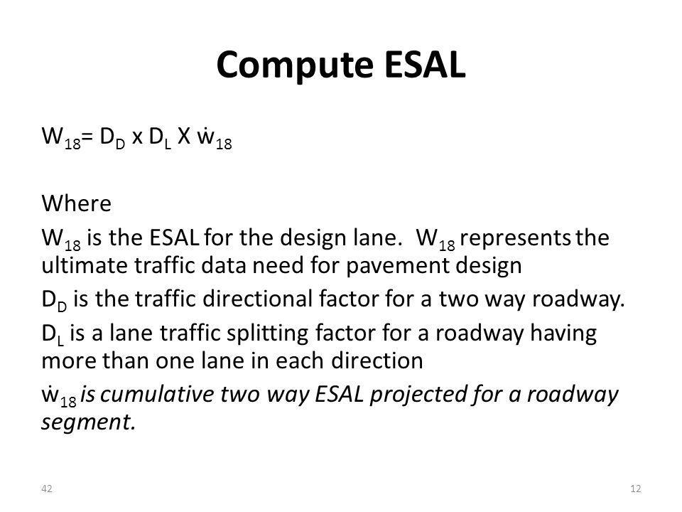 Compute ESAL W 18 = D D x D L X ẇ 18 Where W 18 is the ESAL for the design lane.