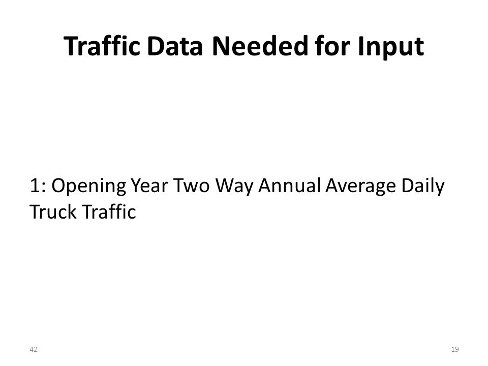Traffic Data Needed for Input 1: Opening Year Two Way Annual Average Daily Truck Traffic 4219