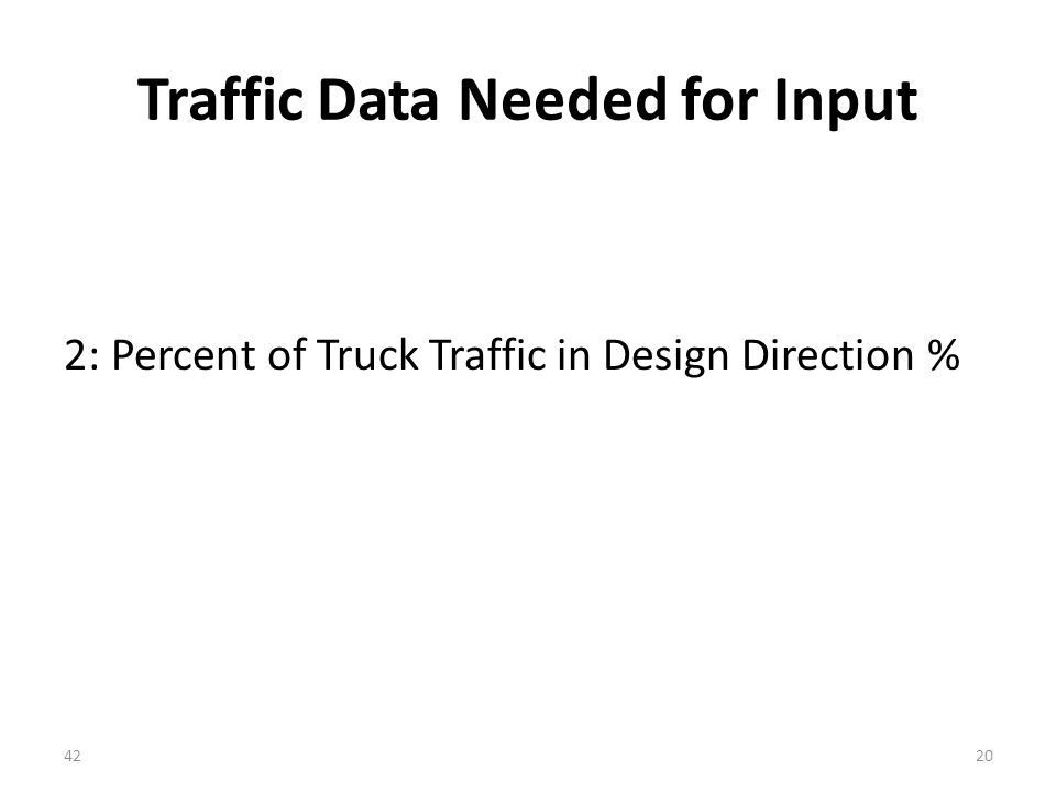 Traffic Data Needed for Input 2: Percent of Truck Traffic in Design Direction % 4220