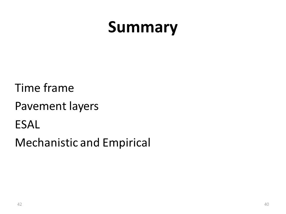 Summary Time frame Pavement layers ESAL Mechanistic and Empirical 4240