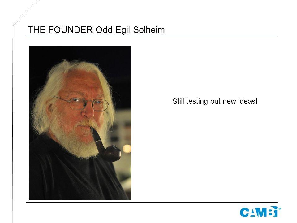 THE FOUNDER Odd Egil Solheim Still testing out new ideas!