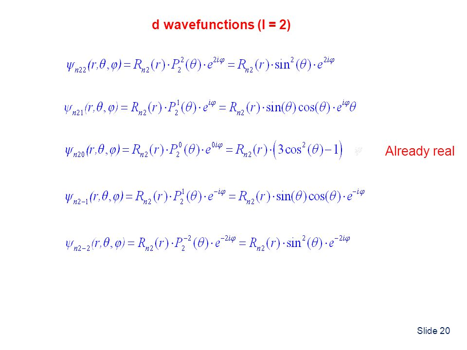 Slide 20 d wavefunctions (l = 2) Already real