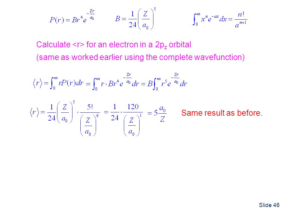 Slide 46 Calculate for an electron in a 2p z orbital (same as worked earlier using the complete wavefunction) Same result as before.