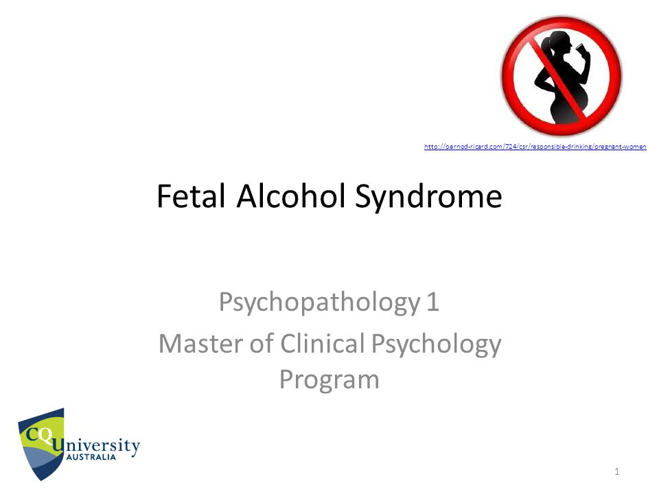 Fetal Alcohol Syndrome Psychopathology 1 Master of Clinical Psychology Program 1 http://pernod-ricard.com/724/csr/responsible-drinking/pregnant-women