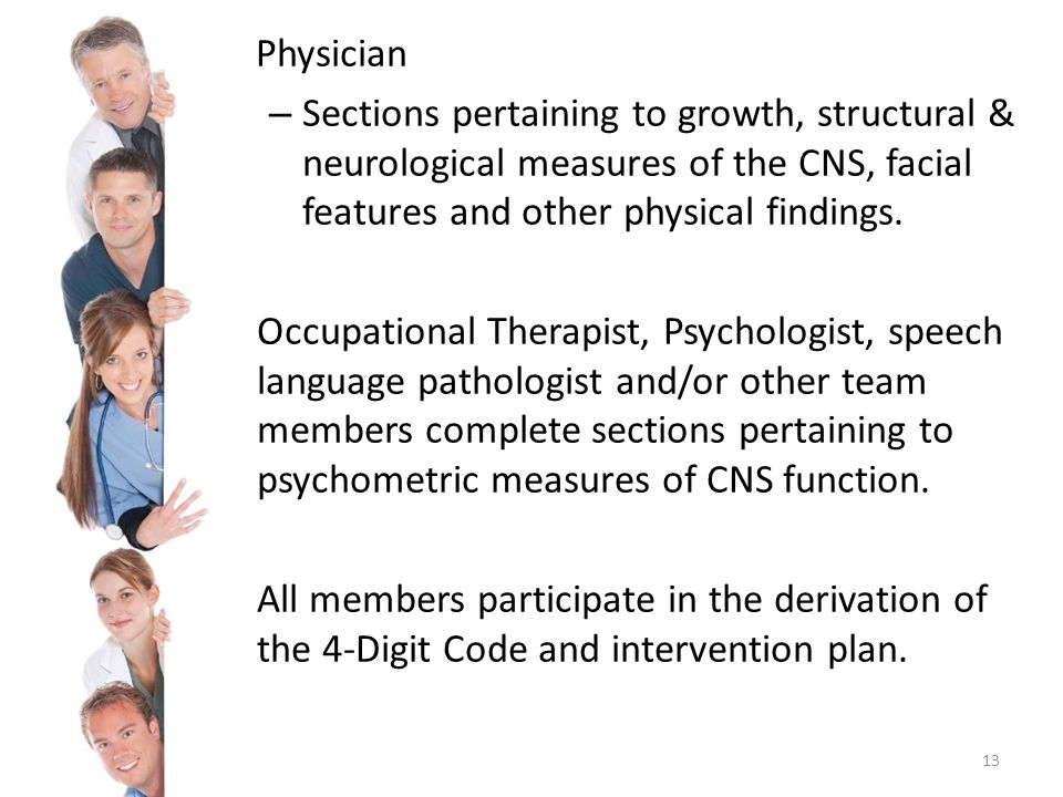 Physician – Sections pertaining to growth, structural & neurological measures of the CNS, facial features and other physical findings.