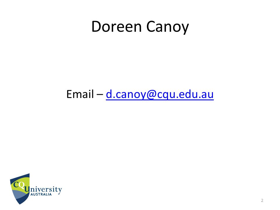 Doreen Canoy Email – d.canoy@cqu.edu.aud.canoy@cqu.edu.au 2