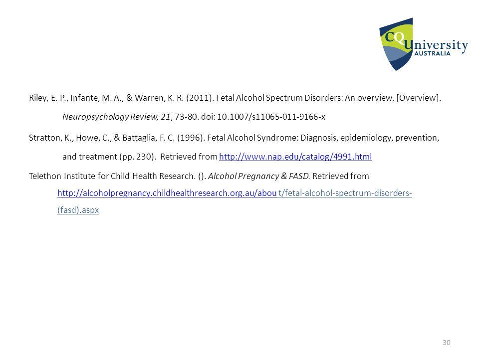 Riley, E. P., Infante, M. A., & Warren, K. R. (2011). Fetal Alcohol Spectrum Disorders: An overview. [Overview]. Neuropsychology Review, 21, 73-80. do
