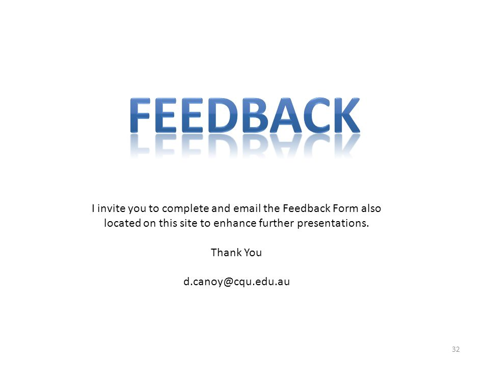 32 I invite you to complete and email the Feedback Form also located on this site to enhance further presentations.