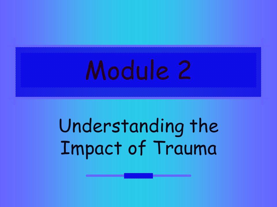 Module 2 Understanding the Impact of Trauma