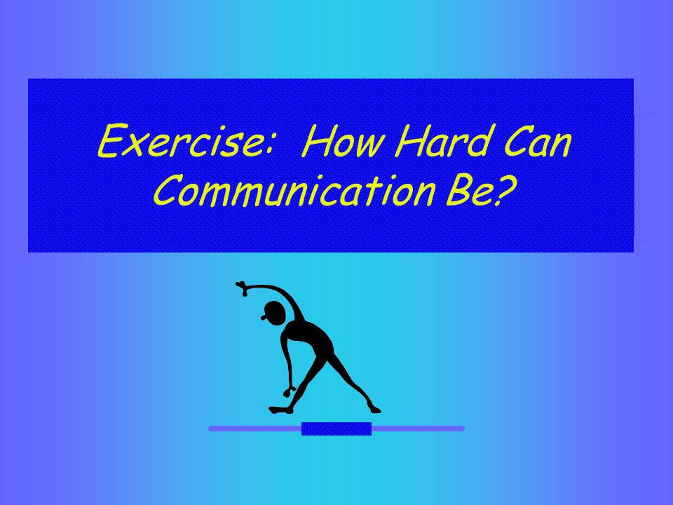 Exercise: How Hard Can Communication Be