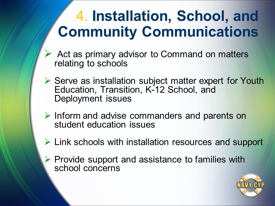 4. Installation, School, and Community Communications  Act as primary advisor to Command on matters relating to schools  Serve as installation subje
