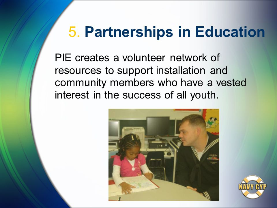 5. Partnerships in Education PIE creates a volunteer network of resources to support installation and community members who have a vested interest in