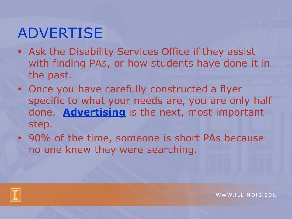  Ask the Disability Services Office if they assist with finding PAs, or how students have done it in the past.