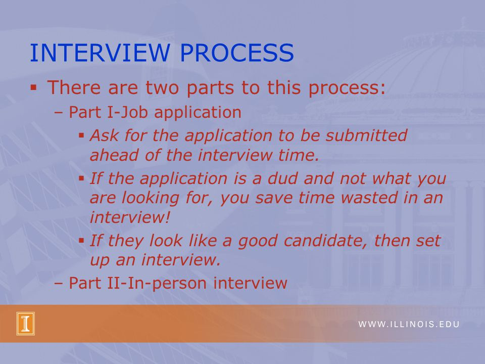  There are two parts to this process: –Part I-Job application  Ask for the application to be submitted ahead of the interview time.