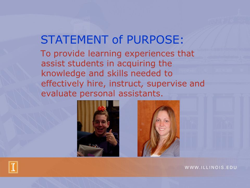 STATEMENT of PURPOSE: To provide learning experiences that assist students in acquiring the knowledge and skills needed to effectively hire, instruct, supervise and evaluate personal assistants.
