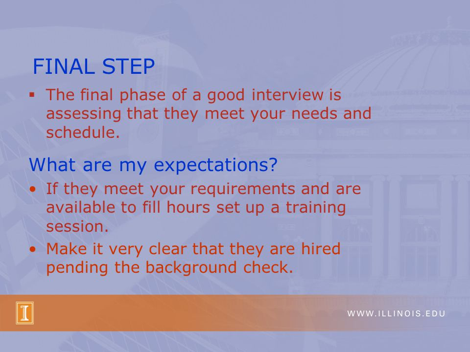  The final phase of a good interview is assessing that they meet your needs and schedule.