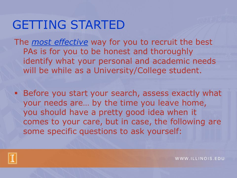 The most effective way for you to recruit the best PAs is for you to be honest and thoroughly identify what your personal and academic needs will be while as a University/College student.