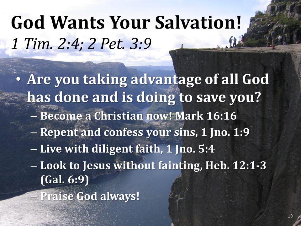 God Wants Your Salvation. 1 Tim. 2:4; 2 Pet.