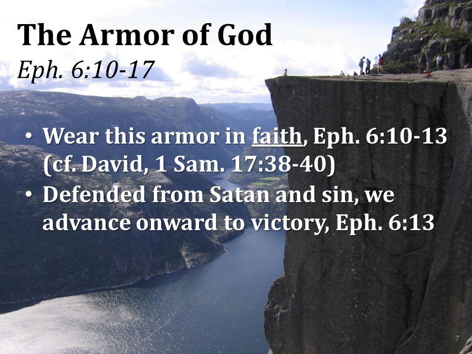 The Armor of God Eph. 6:10-17 Wear this armor in faith, Eph.