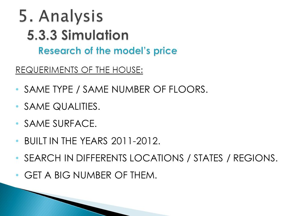 REQUERIMENTS OF THE HOUSE: SAME TYPE / SAME NUMBER OF FLOORS.