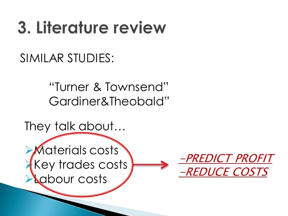 """SIMILAR STUDIES: """"Turner & Townsend"""" Gardiner&Theobald"""" They talk about…  Materials costs  Key trades costs  Labour costs -PREDICT PROFIT -REDUCE C"""