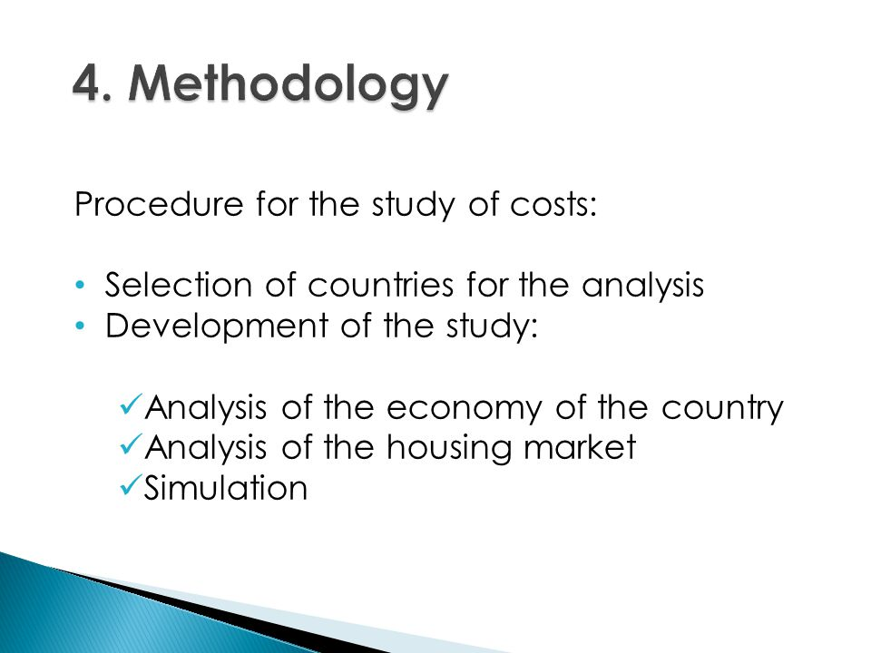 Procedure for the study of costs: Selection of countries for the analysis Development of the study: Analysis of the economy of the country Analysis of the housing market Simulation