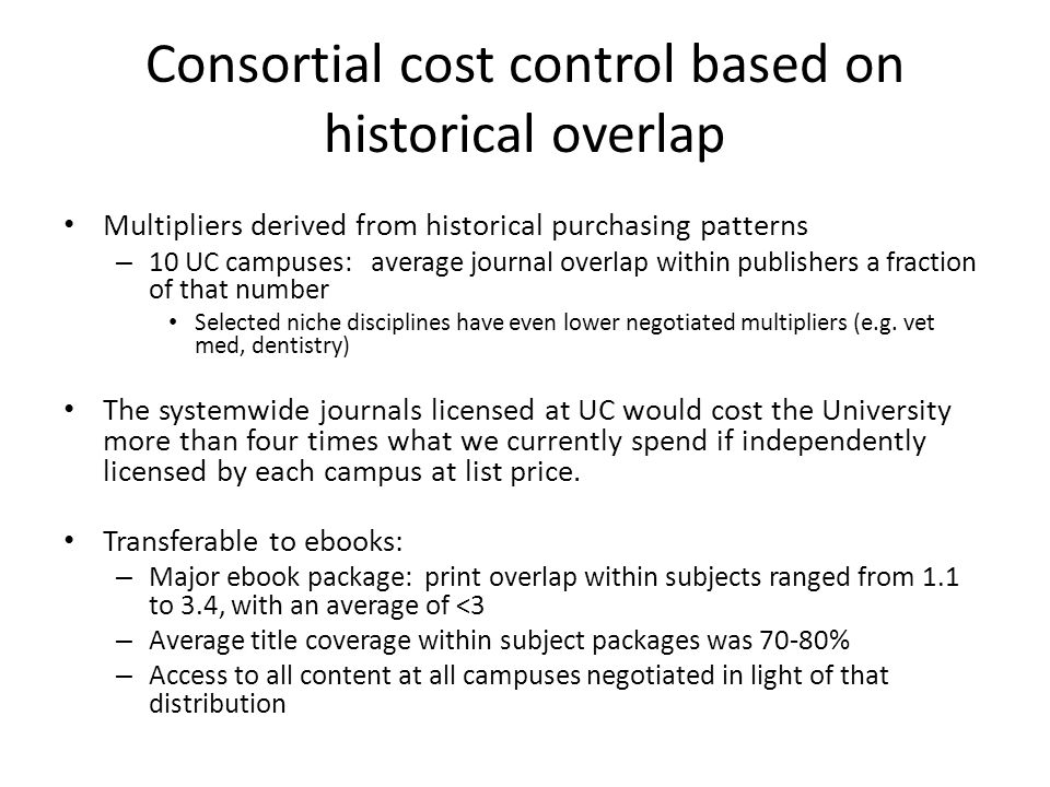Consortial cost control based on historical overlap Multipliers derived from historical purchasing patterns – 10 UC campuses: average journal overlap