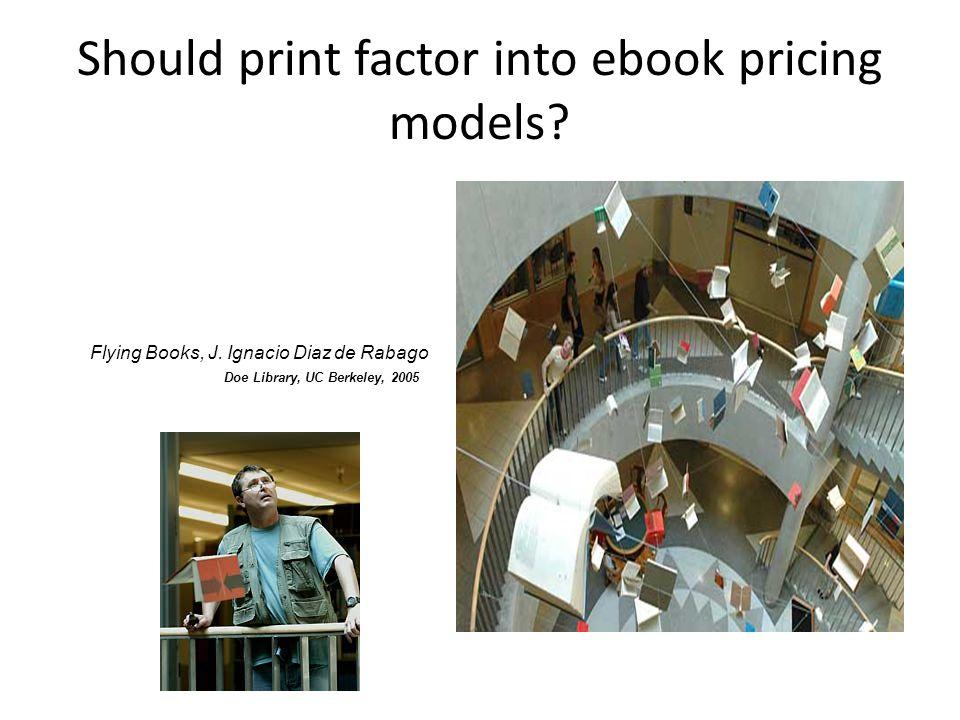Should print factor into ebook pricing models. Flying Books, J.