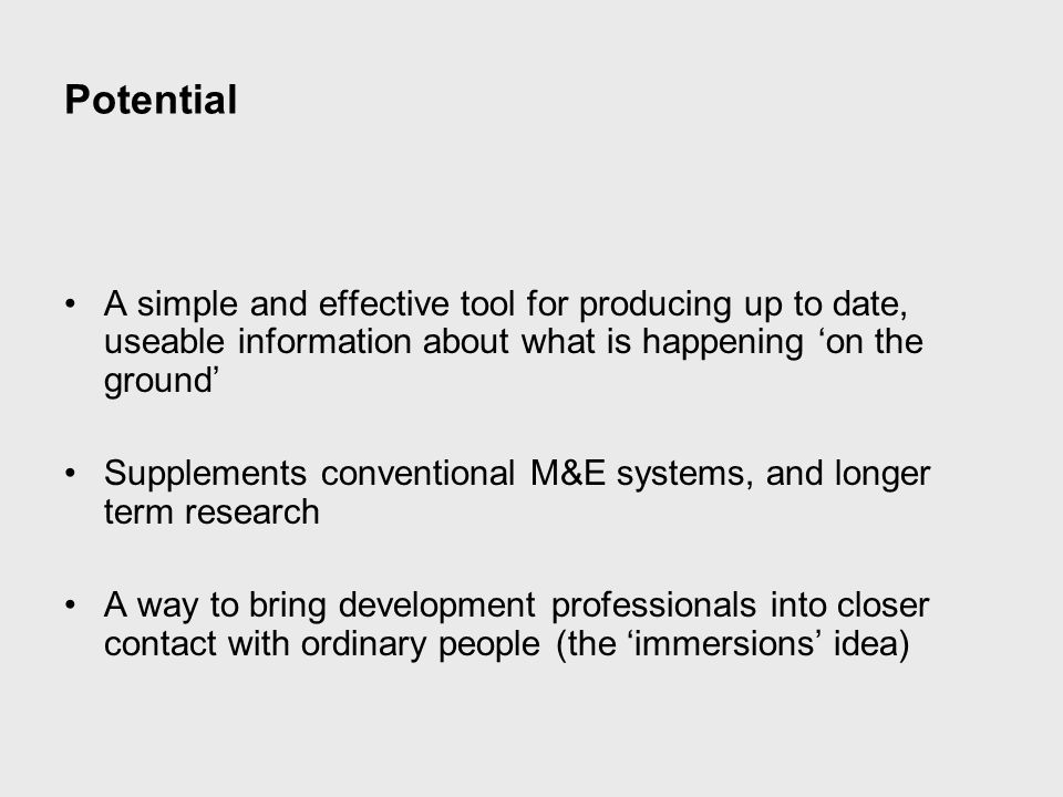 Potential A simple and effective tool for producing up to date, useable information about what is happening 'on the ground' Supplements conventional M