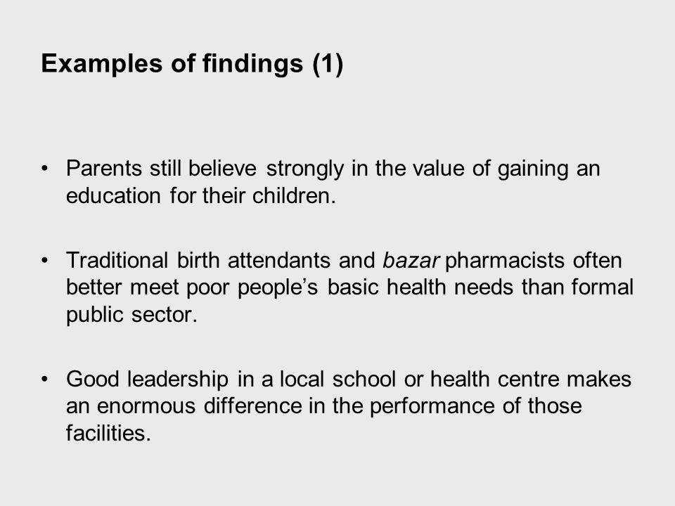 Examples of findings (1) Parents still believe strongly in the value of gaining an education for their children. Traditional birth attendants and baza