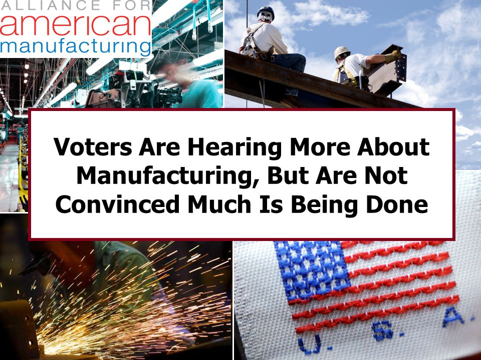 11 Voters Are Hearing More About Manufacturing, But Are Not Convinced Much Is Being Done