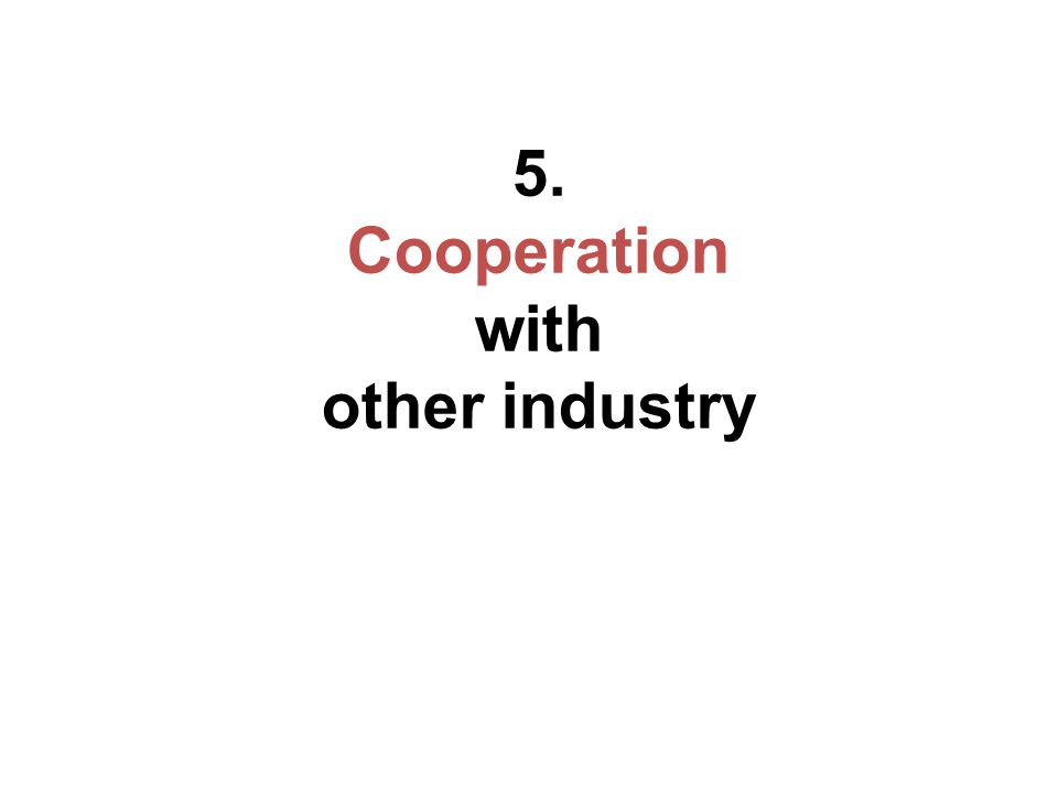 5. Cooperation with other industry