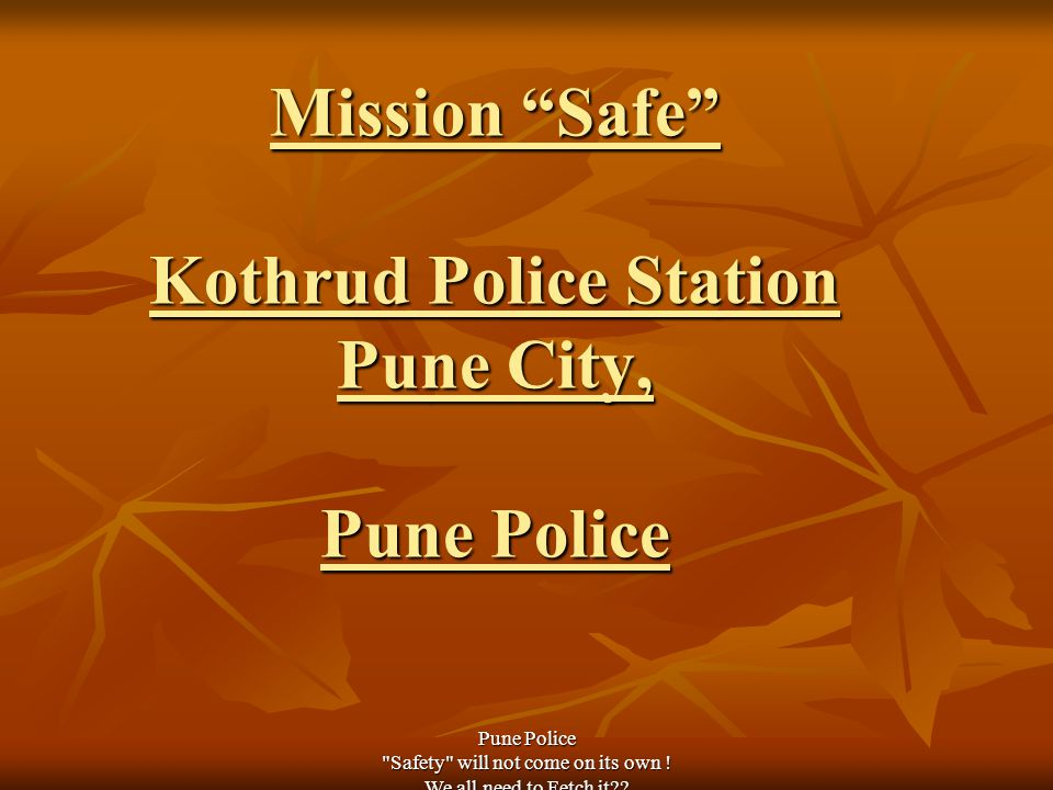 Pune Police Safety will not come on its own . We all need to Fetch it .